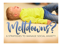 Meltdowns? 6 Strategies to Manage Social Anxiety