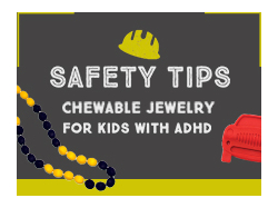 Safety Tips: Chewable Jewelry for Kids with ADHD
