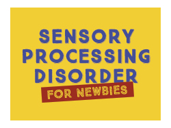 Quick Guide to Sensory Processing Disorder for Newbies