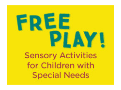 Free Play! Sensory Activities for Children with Special Needs