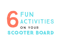 6 Fun Activities on your Scooter Board