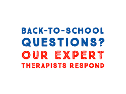 Back-to-school Questions? Our Expert Therapists Respond